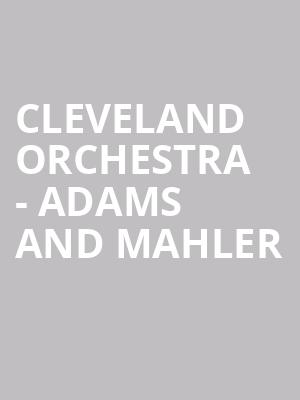 Cleveland Orchestra - Adams and Mahler at Severance Hall