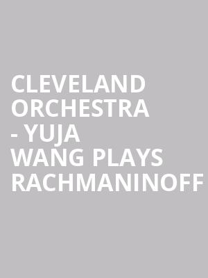 Cleveland Orchestra - Yuja Wang Plays Rachmaninoff at Severance Hall