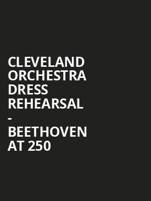 Cleveland Orchestra Dress Rehearsal - Beethoven at 250 at Ohio Theater
