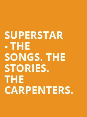 Superstar - The Songs  The Stories  The Carpenters  Tickets