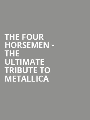 The Four Horsemen - The Ultimate Tribute to Metallica at House of Blues